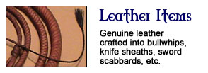 Leather Items - Genuine leather crafted into bullwhips, knife sheaths, sword scabbards, etc